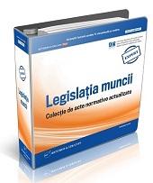 Legislatia Muncii. Colectie de acte normative actualizate